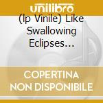 (LP VINILE) LIKE SWALLOWING ECLIPSES (DREAMT BY ANDR  lp vinile di 93 Current