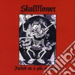 Skullflower - Fucked On A Pile Of Corpses cd musicale di Skullflower