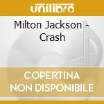 Jackson, Milton - Crash cd musicale di Milton Jackson