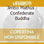 Confederate buddha cd musicale di Jimbo Mathis