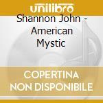American mystic-dig. 0 cd musicale di John Shannon