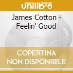 Feelin' good cd musicale di James Cotton