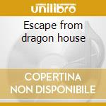 Escape from dragon house cd musicale di Fever Dengue