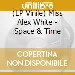 (LP VINILE) SPACE & TIME                              lp vinile di Miss alex & t White