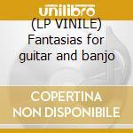 (LP VINILE) Fantasias for guitar and banjo lp vinile di Sandy Bull