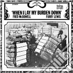 (LP VINILE) When i lay my burden down lp vinile di Fred/ lewi Mcdowell