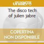 The disco tech of julien jabre cd musicale