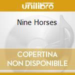 NINE HORSES cd musicale di SYLVIAN D./JANSEN S./FRIEDMAN B.