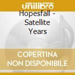Hopesfall - Satellite Years cd musicale
