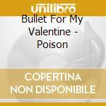 THE POISON cd musicale di BULLET FOR MY VALENTINE