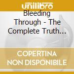 CD - BLEEDING THROUGH     - COMPLETE TRUTH, THE cd musicale di Through Bleeding