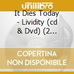 LIVIDITY                                  cd musicale di IT DIES TODAY
