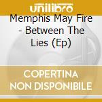 Between the lies cd musicale di Memphis may fire