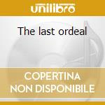 The last ordeal cd musicale