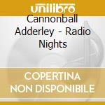 Radio nights cd musicale di Cannonball Adderley