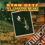 My foolish heart-live... cd musicale di Stan Getz
