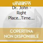 Dr.John - Right Place..Time Live 89 cd musicale di DR JOHN