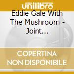 JOINT HAPPENING cd musicale di EDDIE GALE WITH MUSHROOM