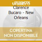 Clarence Bucaro - New Orleans cd musicale di BUCARO CLARENCE