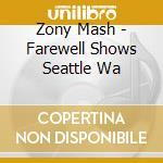 Zony Mash - Farewell Shows Seattle Wa cd musicale di Mash Zony