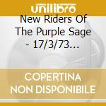 New Riders Of The Purple Sage - 17/3/73 S.U.N.Y. Stonybr. cd musicale di NEW RIDERS OF THE PURPLE SAGE