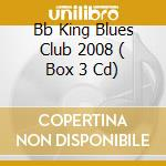 BB KING BLUES CLUB 2008  ( BOX 3 CD) cd musicale di ARTISTI VARI