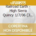 HIGH SIERRA QUINCY 1/7/06  (BOX 3 CD) cd musicale di RAILROAD EARTH