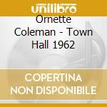 TOWN HALL 1962                            cd musicale di COLEMAN ORNETTE