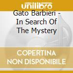 Gato Barbieri - In Search Of The Mystery cd musicale di BARBIERI GATO