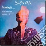 Nothing is cd musicale di Sun ra (+20 min.ine