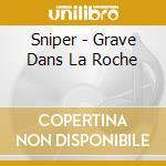 Grave dans la roche cd musicale di Sniper