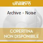 NOISE cd musicale di ARCHIVE