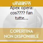 Apex opera: cos???? fan tutte (selezione) cd musicale di Wolfgang Amadeus Mozart