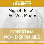Por vos muero cd musicale di Bose' Miguel