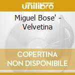 Velvetina + dvd cd musicale di Bose' Miguel