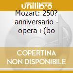 Mozart: 250? anniversario - opera i (bo cd musicale di Wolfgang Amadeus Mozart