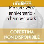 Mozart: 250? anniversario - chamber work cd musicale di Wolfgang Amadeus Mozart
