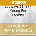 YOUNG FOR ETERNITY cd musicale di SUBWAYS (THE)