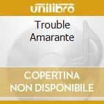 TROUBLE AMARANTE cd musicale di MYPOLLUX
