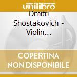 VIOLIN CONCERTO N. 1 & VIOLIN SONATA OP. cd musicale di SHOSTAKOVICH\ORAMO -