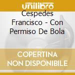 Con el permiso de bola cd musicale di Francisco Cespedes