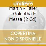 APEX: GOLGOTHA E MESSA cd musicale di Martin\faller