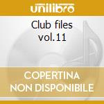 Club files vol.11 cd musicale di Artisti Vari