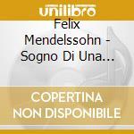 Mendelssohn - Harnoncourt-cobura -von Magnus - Apex: Sogno Notte Mezza Estate - Notte Di Walpurga cd musicale di Mendelssohn\harnonco