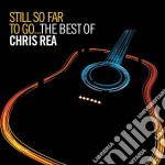 STILL SO FAR TO GO. THE BEST OF. cd musicale di Chris Rea