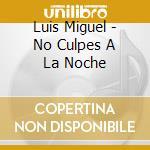 No culpe a la noche cd musicale di Luis Miguel