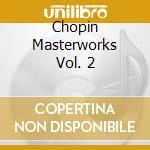 CHOPIN MASTERWORKS VOL. 2                 cd musicale di Vari Chopin\artisti