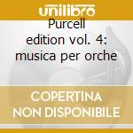 Purcell edition vol. 4: musica per orche cd musicale di PURCELL\HARNONCOURT-