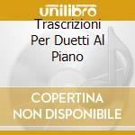 TRASCRIZIONI PER DUETTI AL PIANO          cd musicale di Debussy\heisser - pl
