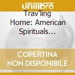 TRAV'LING HOME (SPIRITUALS D'AMERICA)     cd musicale di Artisti Vari